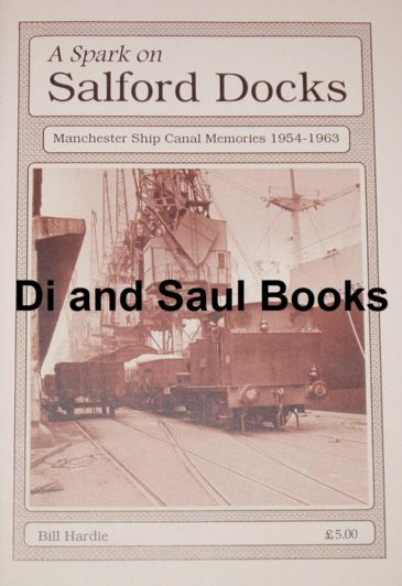 A Spark on Salford Docks - Manchester Ship Canal memories 1954-1963, by Bill Hardie